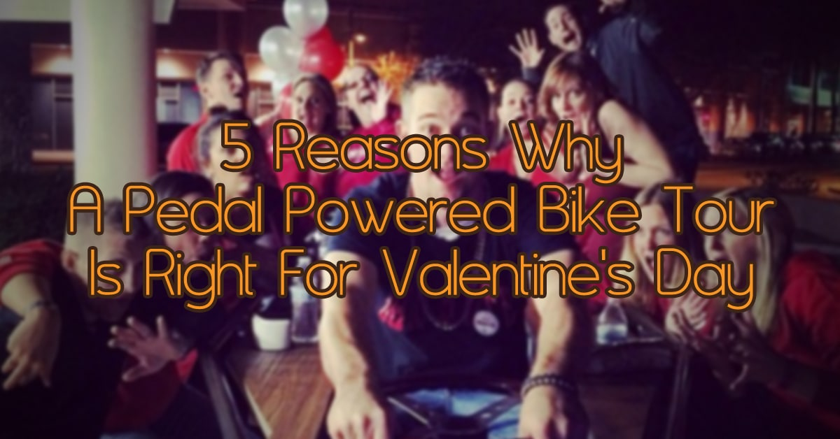 5 Reasons Why A Pedal Powered Bike Tour Is Right For Valentine's Day
